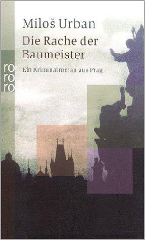 Die Rache der Baumeister: Ein Kriminalroman aus Prag