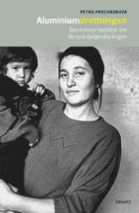 Aluminiumdrottningen: Sex kvinnor berättar om de rysk-tjetjenska krigen