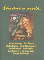 Šťastné a veselé... (spolu s M. Vieweghem, M. Šmausem, I. Obermannovou, I. Pekárkovou, J. Balabánem, E. Hauserovou, J. Rudišem a D. Fischerovou)