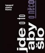 Jde o to, aby o něco šlo; Typograf Oldřich Hlavsa