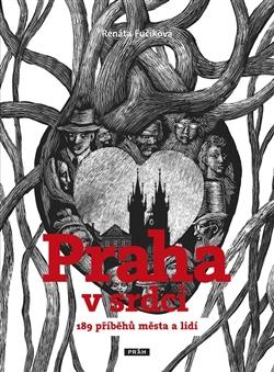 Praha v srdci; 189 příběhů města a lidí