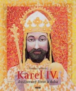 Karel IV. – Ilustrovaný život a doba