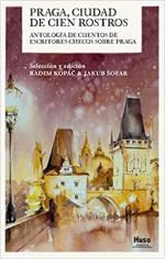 Praga, ciudad de cien rostros: Antología de cuentos de escritores checos sobre Praga