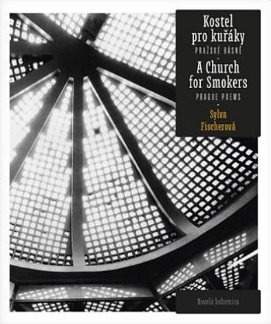 Kostel pro kuřáky / A Church for Smokers: Pražské básně / Prague Poems